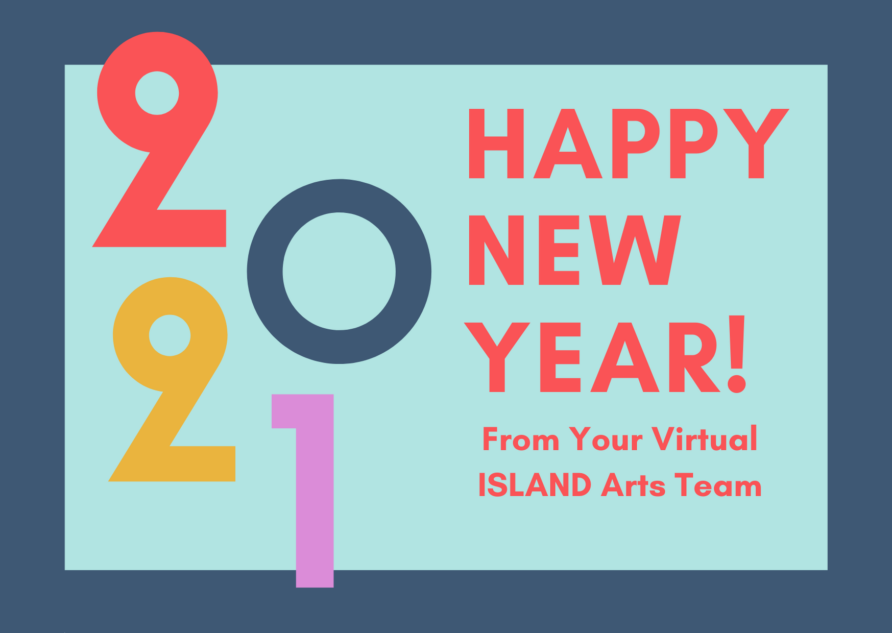 Happy 2021 from your ISLAND Arts Team