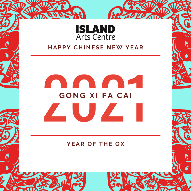 Happy Chinese New Year 2021 from Your Virtual ISLAND Arts' Team.